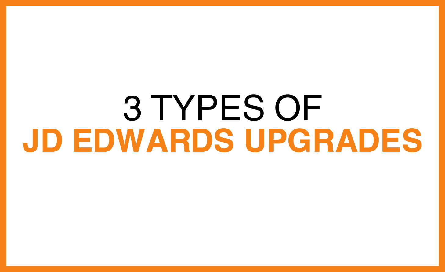 3_types_of_jde_upgrades.png