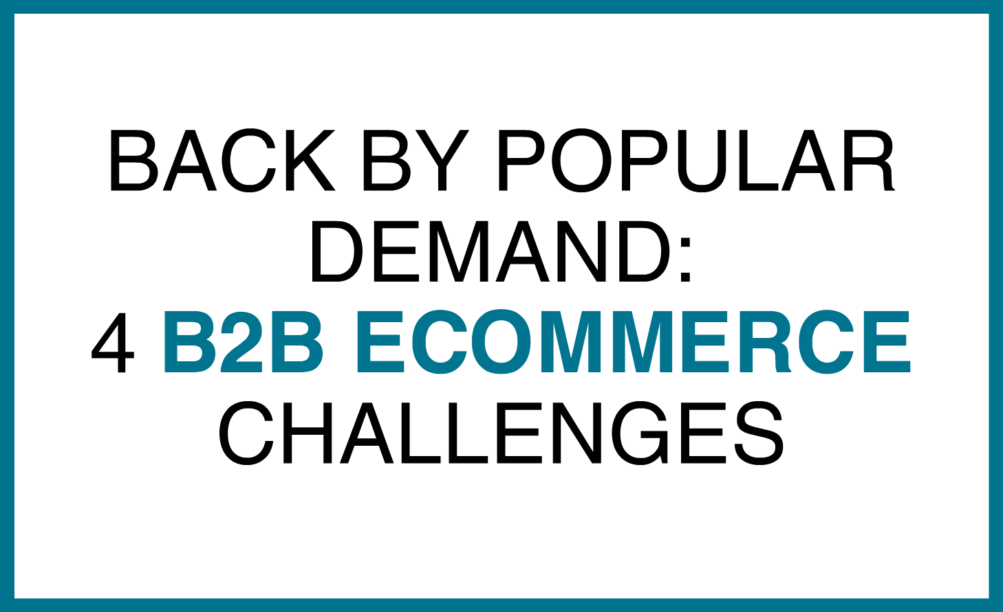 4 B2B eCommerce challenges.png