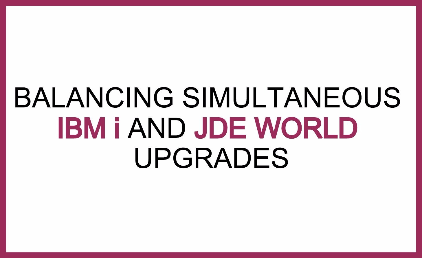 IBM i JDE World Upgrades.jpg