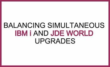 IBM i JDE World Upgrades.jpg