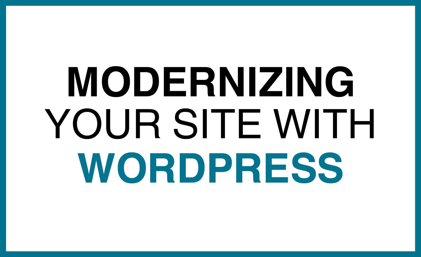 modernizing with wordpress.png