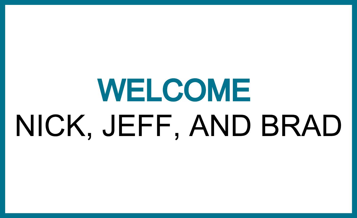 welcome nick jeff brad.png
