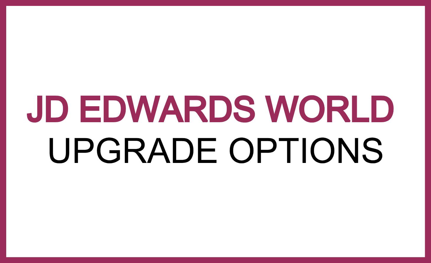 jde world upgrade options