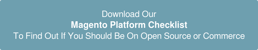 Download Our Magento Platform Checklist To Find Out If You Should Be On Open Source or  Commerce